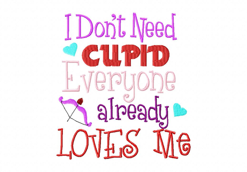 I Dont Need Cupid Everybody Already Loves Me Machine Embroidery