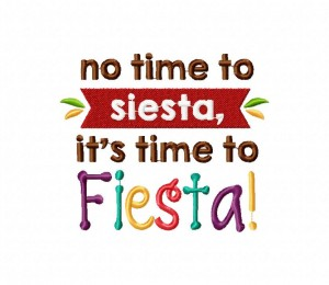 no time to siesta, it's time to Fiesta 5_5 inch
